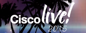 A LOOK BACK AT THE HIGHLIGHTS FROM CISCO LIVE 2015